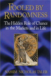 Nassim Nicholas Taleb: Fooled by Randomness: The Hidden Role of Chance in the Markets and in Life, First Edition