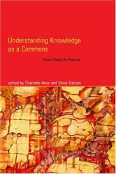 : Understanding Knowledge as a Commons: From Theory to Practice