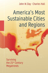 John W. Day: America's Most Sustainable Cities and Regions: Surviving the 21st Century Megatrends