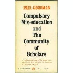 Paul Goodman: Compulsory Mis-Education and the Community of Scholars