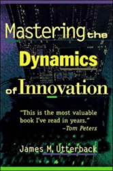James M. Utterback: Mastering the Dynamics of Innovation