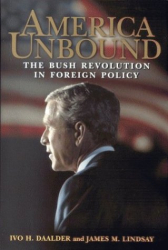Ivo H. Daalder: America Unbound: The Bush Revolution in Foreign Policy