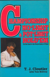 T. J. Cloutier: Championship no-limit and pot-limit hold'em : on the road to the World Series of Poker