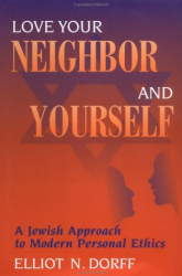 Elliot N. Dorff: Love Your Neighbor and Yourself: A Jewish Approach to Modern Personal Ethics