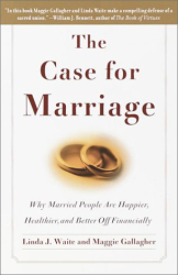 Linda Waite: The Case for Marriage: Why Married People Are Happier, Healthier, and Better Off Financially