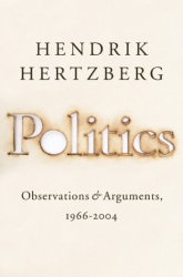 Hendrik Hertzberg : Politics: Observations and Arguments, 1966-2004