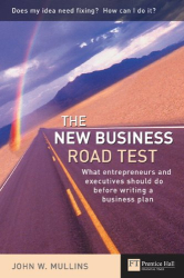 John Mullins: The New Business Road Test: What entrepreneurs and executives should do before writing a business plan (Financial Times Series)