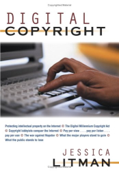 Jessica Litman: Digital Copyright: Protecting Intellectual Property on the Internet
