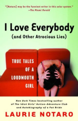 LAURIE NOTARO: I Love Everybody (and Other Atrocious Lies) : True Tales of a Loudmouth Girl