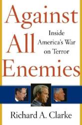 Richard A. Clarke: Against All Enemies