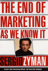 Sergio Zyman: The End of Marketing as We Know It