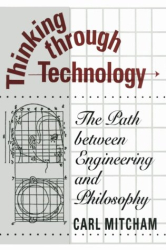 Carl Mitcham: Thinking through Technology: The Path between Engineering and Philosophy