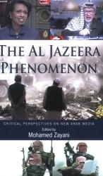 Mohamed Zayani: The Al Jazeera Phenomenon: Critical Perspectives On New Arab Media