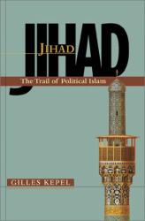 Gilles Kepel: Jihad: The Trail of Political Islam