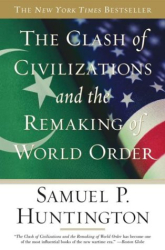 Samuel P. Huntington: The CLASH OF CIVILIZATIONS AND THE REMAKING OF WORLD ORDER