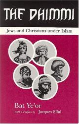 Bat Ye'or: The Dhimmi: Jews & Christians Under Islam