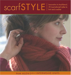 Pam Allen: Scarf Style: Innovative to Traditional, 31 Inspirational Styles to Knit and Crochet