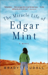Brady Udall: The Miracle Life of Edgar Mint : A Novel (Vintage Contemporaries)