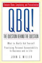 John G. Miller: QBQ! The Question Behind the Question