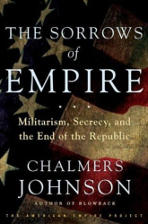 Chalmers Johnson: The Sorrows of Empire