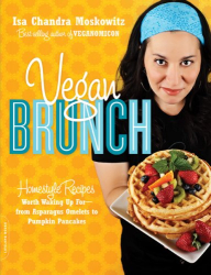 Isa Chandra Moskowitz: Vegan Brunch: Homestyle Recipes Worth Waking Up For-From Asparagus Omelets to Pumpkin Pancakes