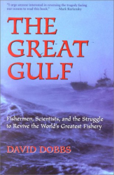 David Dobbs: The Great Gulf: Fishermen, Scientists, and the Struggle to Revive the World's Greatest Fishery