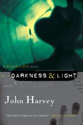 John Harvey: Darkness & Light: A Frank Elder Mystery