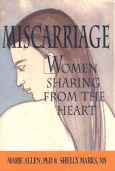 Marie  Allen: Miscarriage : Women Sharing from the Heart