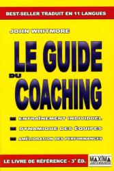 John Whitmore: Le guide du Coaching : entraînement individuel, dynamique des équipes, amélioration des performances