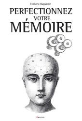 Frédéric Huguenin: Perfectionnez votre mémoire