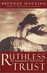 Brennan Manning: Ruthless Trust