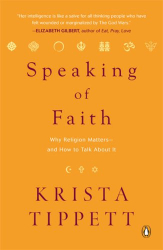 Krista Tippett: Speaking of Faith: Why Religion Matters--and How to Talk About It