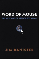 Jim Banister: Word of Mouse - The New Age of Networked Media