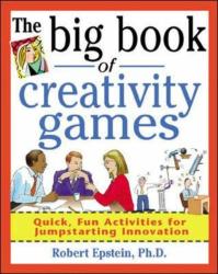 Robert Epstein: The Big Book of Creativity Games: Quick, Fun Activities for Jumpstarting Innovation