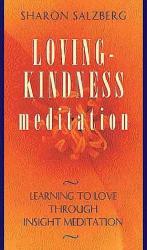 Sharon Salzberg: Loving-Kindness Meditation: Learning to Love Through Insight Meditation
