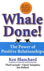 Kenneth Blanchard: Whale Done! : The Power of Positive Relationships
