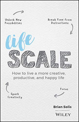 Brian Solis: Lifescale: How to Live a More Creative, Productive, and Happy Life