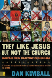 Dan Kimball: They Like Jesus but Not the Church: Insights from Emerging Generations