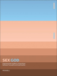 Rob Bell: Sex God: Exploring the Endless Connections Between Sexuality And Spirituality