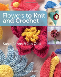 Susie Johns and Jan Ollis: Flowers to Knit & Crochet