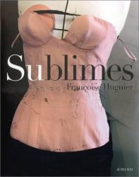 Françoise Huguier: Sublimes