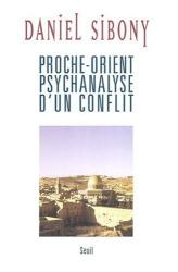 Daniel Sibony: Proche-Orient, psychanalyse d'un conflit