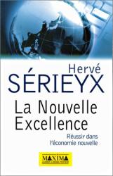 Hervé Serieyx: La Nouvelle Excellence. Réussir dans l'économie nouvelle
