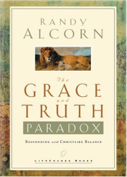 Randy Alcorn: The Grace and Truth Paradox: Responding with Christlike Balance