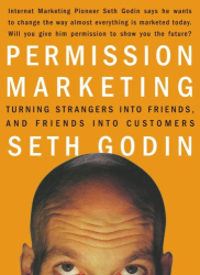 Seth Godin: Permission Marketing : Turning Strangers Into Friends And Friends Into Customers