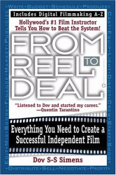 Dov S-S Simens: From Reel to Deal: Everything You Need to Create a Successful Independent Film