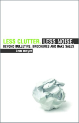 Kem Meyer: Less Clutter. Less Noise.: Beyond Bulletins, Brochures and Bake Sales