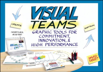 David Sibbet: Visual Teams: Graphic Tools for Commitment, Innovation, and High Performance