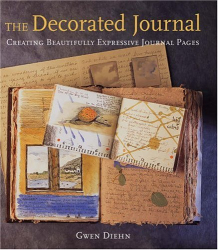 Gwen Diehn: The Decorated Journal: Creating Beautifully Expressive Journal Pages