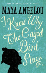 Maya Angelou: I Know Why the Caged Bird Sings